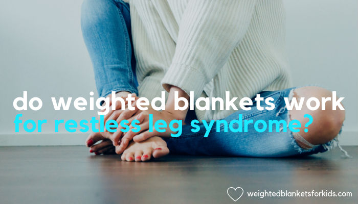 A woman holding her legs with text overlaid reading, 'do weighted blankets work for restless leg syndrome?' Image: Unsplash.com.