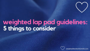 Blue fabric overlaid with the text 'weighted lap pad guidelines: 5 things to consider'. Image: Freepht from Freephotos.