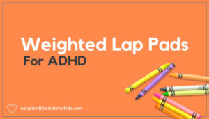 A graphic reading 'Weighted lap pads for ADHD'.